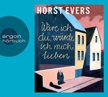 Wäre ich du, würde ich mich lieben - Horst Evers,Horst Evers
