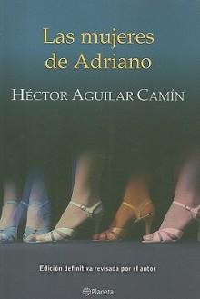 Las mujeres de Adriano/ Adriano's Women - Hector Aguilar Camin