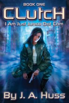Clutch (I Am Just Junco, #1) - J.A. Huss