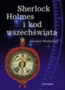 Sherlock Holmes i kod wszechświata - Jarosław Włodarczyk