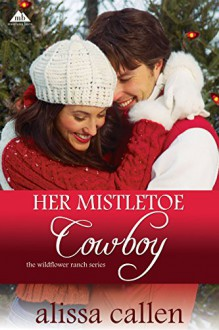 Her Mistletoe Cowboy (Montana Born Christmas Book 3) - Alissa Callen