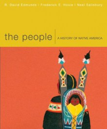 The People: A History of Native America - R. David Edmunds, Frederick E. Hoxie, Neal Salisbury