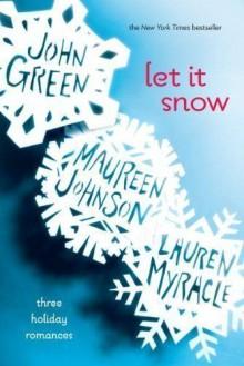 Let It Snow: Three Holiday Romances by John Green, Maureen Johnson, Lauren Myracle (2012) - Maureen Johnson, Lauren Myracle John Green