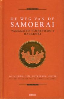 De Weg van de Samoerai: Yamamoto Tsunetomo's Hagakure - Yamamoto Tsunetomo, Barry D. Steben, Wilma Paalman, Dirk de Rijk