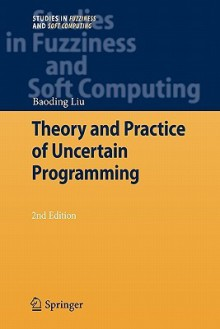 Theory and Practice of Uncertain Programming - Baoding Liu