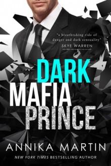 Dark Mafia Prince: A (Dangerous Royals) - Annika Martin