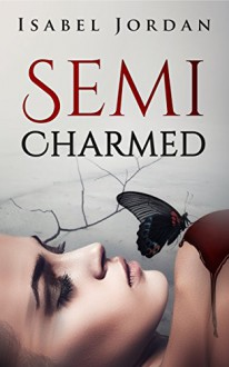 Semi-Charmed: (a paranormal romance) - Isabel Jordan