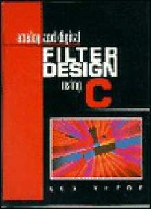 Analog and Digital Filter Design Using C - Les Thede
