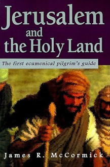 Jerusalem and the Holy Land: The First Ecumenical Pilgrim's Guide - James McCormick