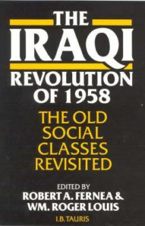 The Iraqi Revolution of 1958: The Old Social Classes Revisited - Robert A. Fernea