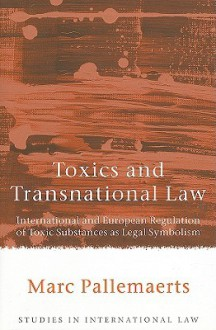 Toxics and Transnational Law: International and European Regulation of Toxic Substances as Legal Symbolism - Marc Pallemaerts