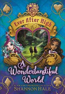 Ever After High: A Wonderlandiful World - Shannon Hale