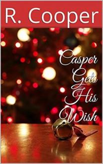 Casper Gets His Wish - R. Cooper