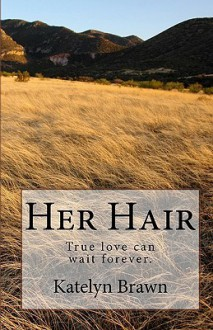 Her Hair - Katelyn Brawn