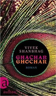 Ghachar Ghochar: Roman - Vivek Shanbhag,Daniel Schreiber