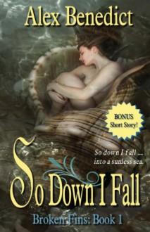 So Down I Fall (Broken Fins) - Alex Benedict