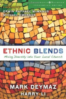 Ethnic Blends: Mixing Diversity into Your Local Church (Leadership Network Innovation Series) - Mark DeYmaz, Harry Li