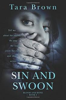 Sin and Swoon (Blood and Bone Series) - Tara Brown