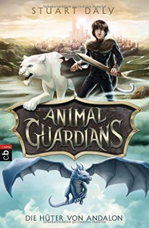 Animal Guardians - Die Hüter von Andalon - Stuart Daly, Michael Koseler