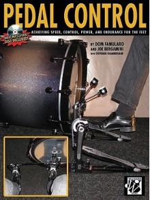 Pedal Control: Achieving Speed, Control, Power, and Endurance for the Feet (Book & CD) - Dom Famularo, Joe Bergamini, Stephane Chamberlain