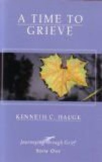 A Time to Grieve (Journeying though Grief, Book One) - Kenneth C. Haugk