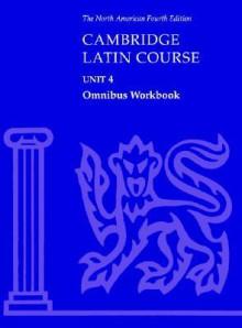Cambridge Latin Course Unit 4 Omnibus Workbook North American Edition - North American Cambridge Classics Projec