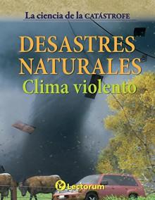 Desastres naturales: Clima violento (La ciencia de la catastrofe) (Volume 1) (Spanish Edition) - Steve Parker, David West