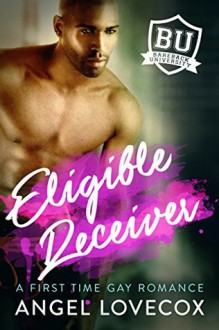 Eligible Receiver: A First Time Gay Romance (Bareback University) - Angel Lovecox