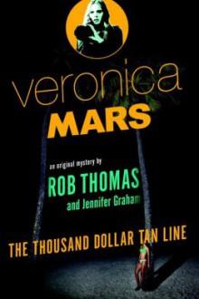Veronica Mars: The Thousand Dollar Tan Line - Rob Thomas,Jennifer Graham