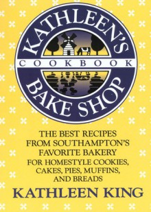 Kathleen's Bake Shop Cookbook - Kathleen King