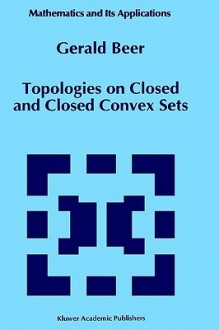Topologies on Closed and Closed Convex Sets - Gerald Alan Beer