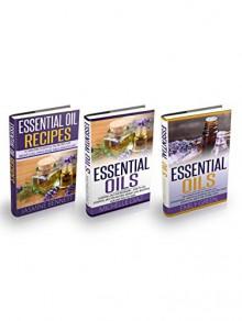 Essential Oils Box Set: Essential Oils For Beginners - 47 Amazing Essential Oil Recipes for Weight Loss, Stress Relief And A Healthy Life! (How To Use Essential Oils) - Jasmine Bennett, Michelle Diaz, Emily Green
