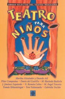 Teatro para ninos - Martha Alexander, Duardo Atl, Pilar Campesino, Dante del Castillo, Miguel A. Tenorio