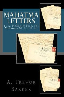 Mahatma Letters: To A. P. Sinnett from the Mahatmas M. and K. H. - A. Trevor Barker