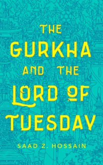 The Gurkha and the Lord of Tuesday - Saad Z. Hossain