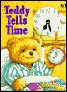 Teddy Tells Time - Helen Smith, Keith Faulkner