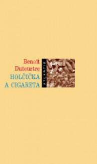 Holčička a cigareta - Benoît Duteurtre, Růžena Ostrá