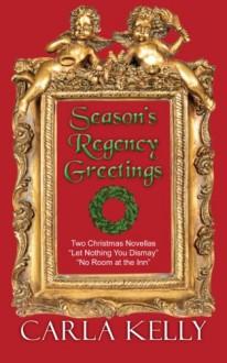 Season's Regency Greetings: Two Christmas Novellas - Carla Kelly