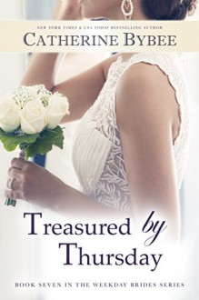 Treasured by Thursday (Weekday Brides Series Book 7) - Catherine Bybee
