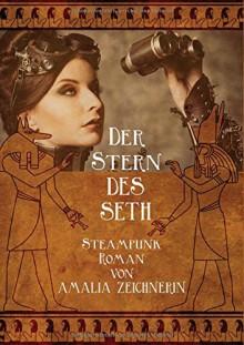 Der Stern des Seth: ein Steampunk Abenteuer Roman - Amalia Zeichnerin
