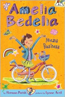 Amelia Bedelia Chapter Book #1: Amelia Bedelia Means Business - Herman Parish, Lynne Avril (Illustrator)