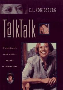 Talk, Talk : A Children's Book Author Speaks to Grown-Ups - E.L. Konigsburg