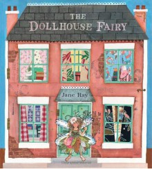 The Dollhouse Fairy - Jane Ray