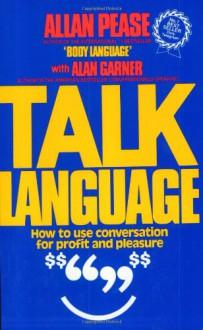 Talk Language: How to Use Conversation for Profit and Pleasure - Allan Pease, Alan Garner
