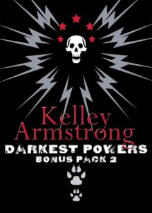Darkest Powers Bonus Pack 2 - Kelley Armstrong
