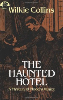 The Haunted Hotel: A Mystery of Modern Venice - Wilkie Collins