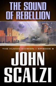 The Human Division #8: The Sound of Rebellion - John Scalzi