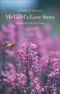 Mr Gilfil's Love Story - George Eliot,Kirsty Gunn