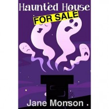 Haunted House For Sale (A Haunted Mystery) - Jane Monson