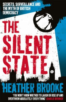 The Silent State: Secrets, Surveillance and the Myth of British Democracy - Heather Brooke